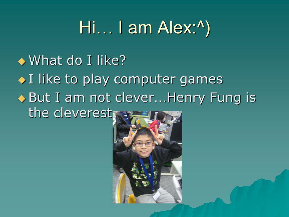 Hi… I am Alex:^)  What do I like.
