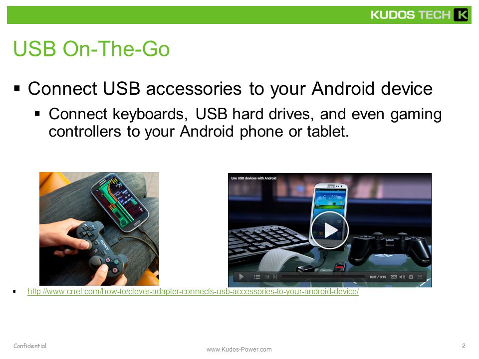 USB On-The-Go  Connect USB accessories to your Android device  Connect keyboards, USB hard drives, and even gaming controllers to your Android phone or tablet.