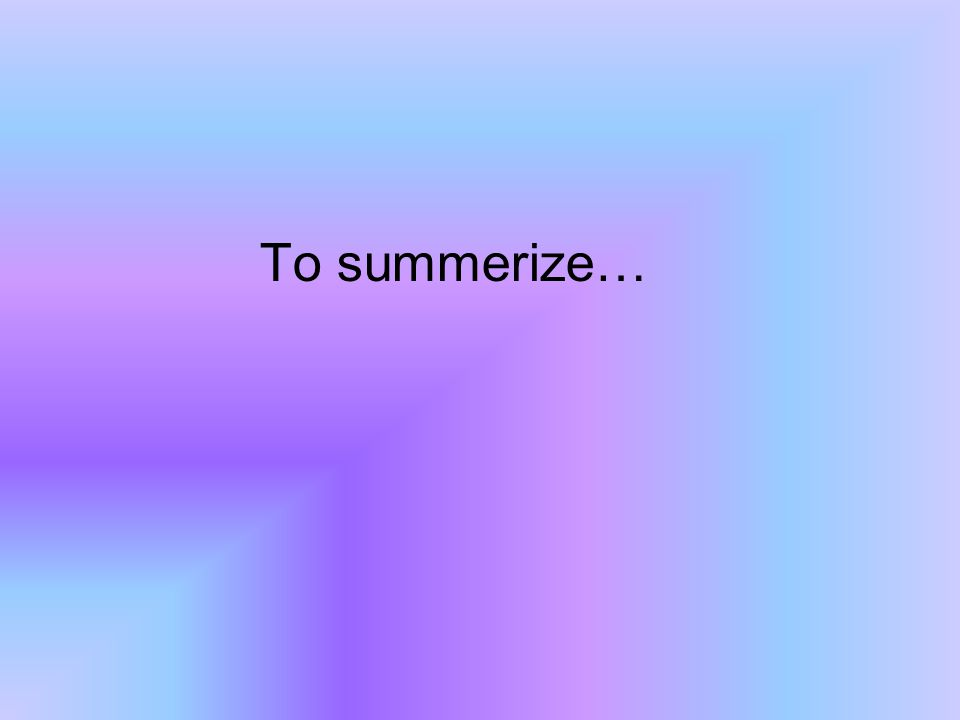 To summerize…