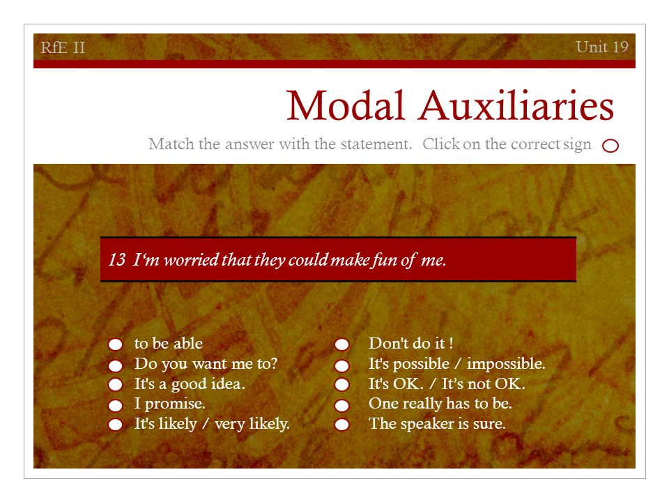 Unit 19 RfE II Modal Auxiliaries Match the answer with the statement.