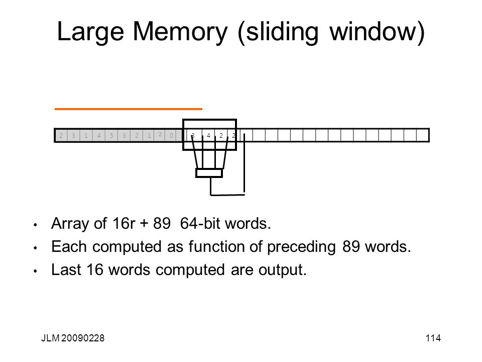Large Memory (sliding window) 23145321 2 033422 Array of 16r + 89 64-bit words.