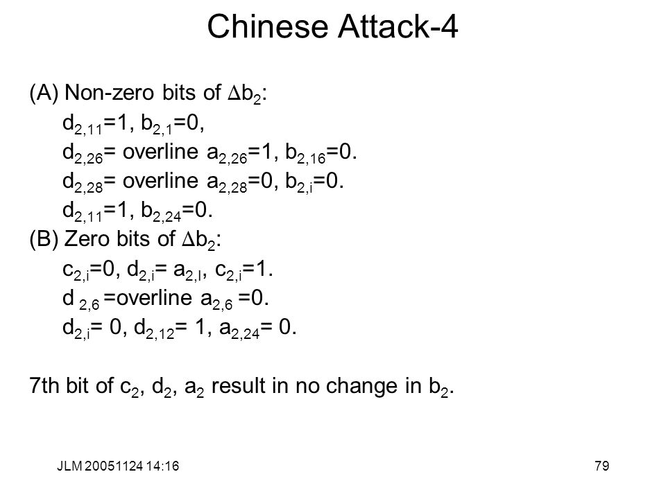 JLM 20051124 14:1679 Chinese Attack-4 (A) Non-zero bits of D b 2 : d 2,11 =1, b 2,1 =0, d 2,26 = overline a 2,26 =1, b 2,16 =0.