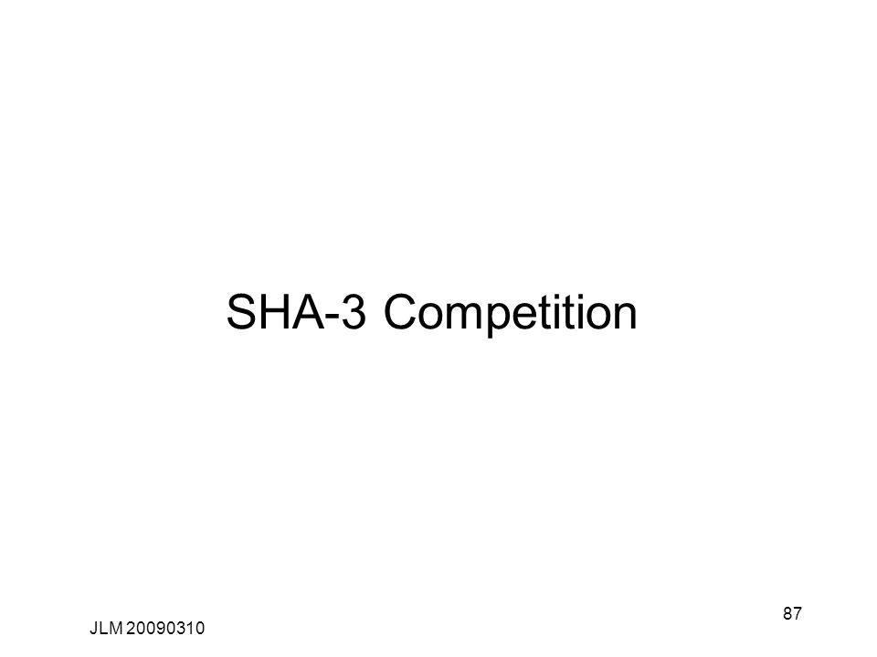 87 SHA-3 Competition JLM 20090310