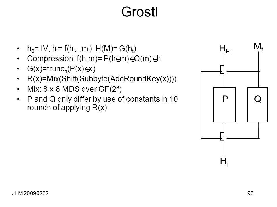 Grostl 92JLM 20090222 Å H i-1 P Å HiHi MtMt Q h 0 = IV, h i = f(h i-1,m i ), H(M)= G(h t ).