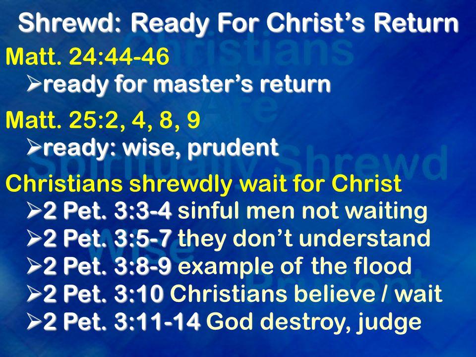 Shrewd: Ready For Christ's Return Matt. 24:44-46  ready for master's return Matt.