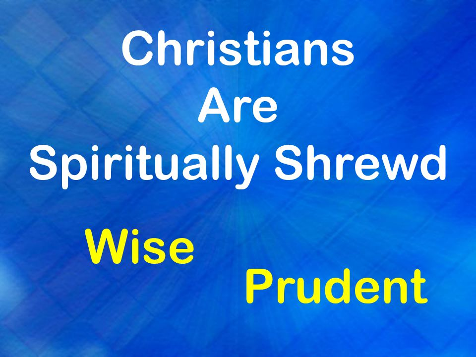 Christians Are Spiritually Shrewd Wise Prudent