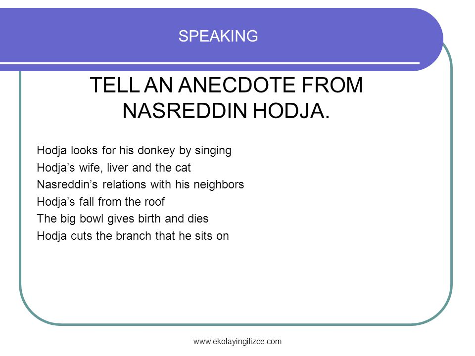 www.ekolayingilizce.com SPEAKING TELL AN ANECDOTE FROM NASREDDIN HODJA.