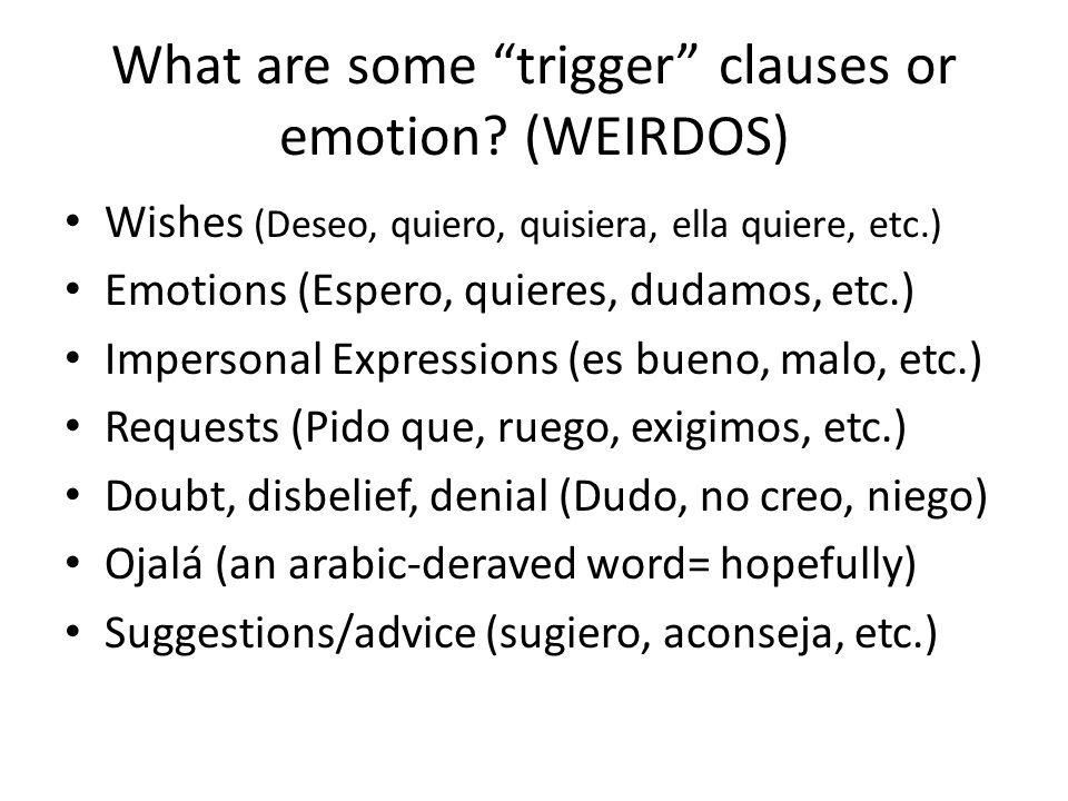 """What are some """"trigger"""" clauses or emotion? (WEIRDOS) Wishes (Deseo, quiero, quisiera, ella quiere, etc.) Emotions (Espero, quieres, dudamos, etc.) Im"""