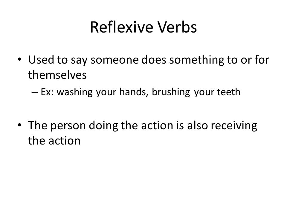Reflexive Verbs If the verb's infinitive form ends in se , it is a reflexive verb – Ex: ducharse cepillarse