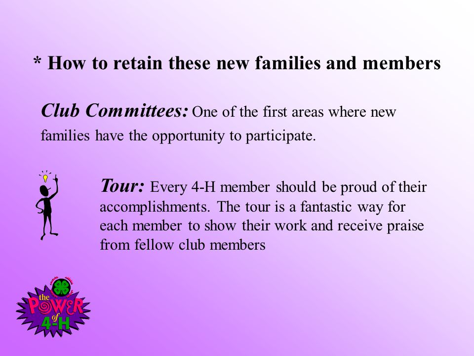 * How to retain these new families and members Club Committees: One of the first areas where new families have the opportunity to participate. Tour: E