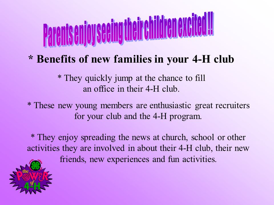* Benefits of new families in your 4-H club * They quickly jump at the chance to fill an office in their 4-H club.