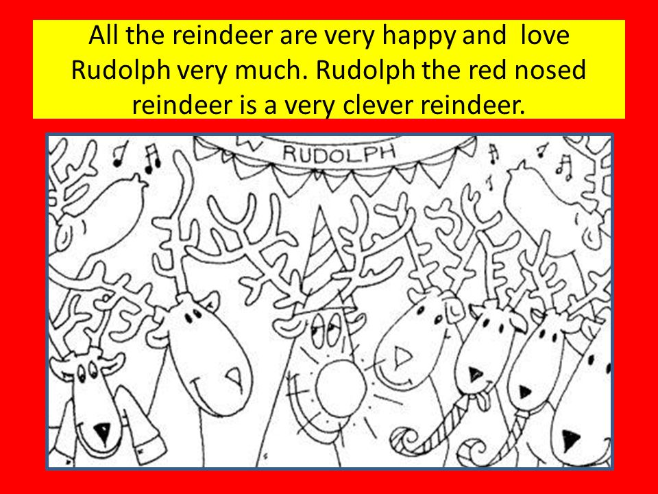 All the reindeer are very happy and love Rudolph very much.