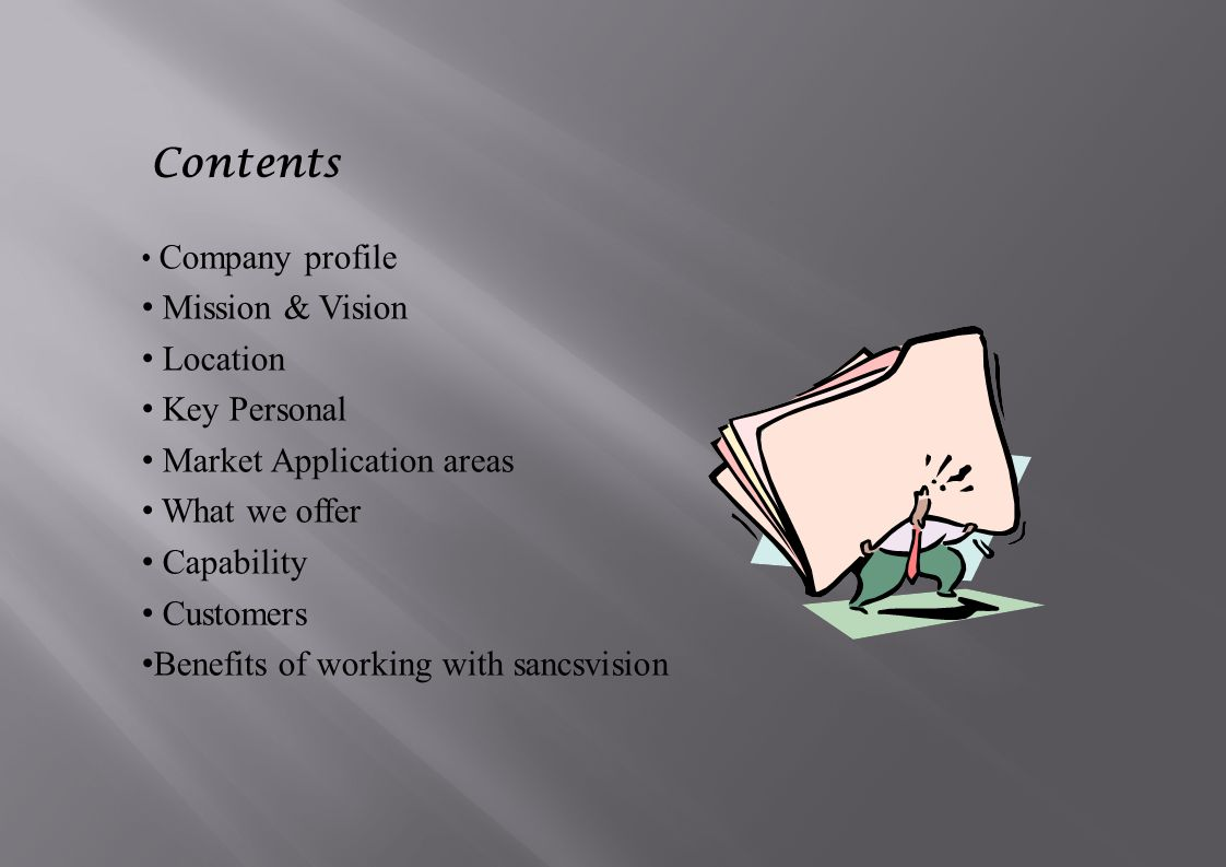 Contents Company profile Mission & Vision Location Key Personal Market Application areas What we offer Capability Customers Benefits of working with sancsvision