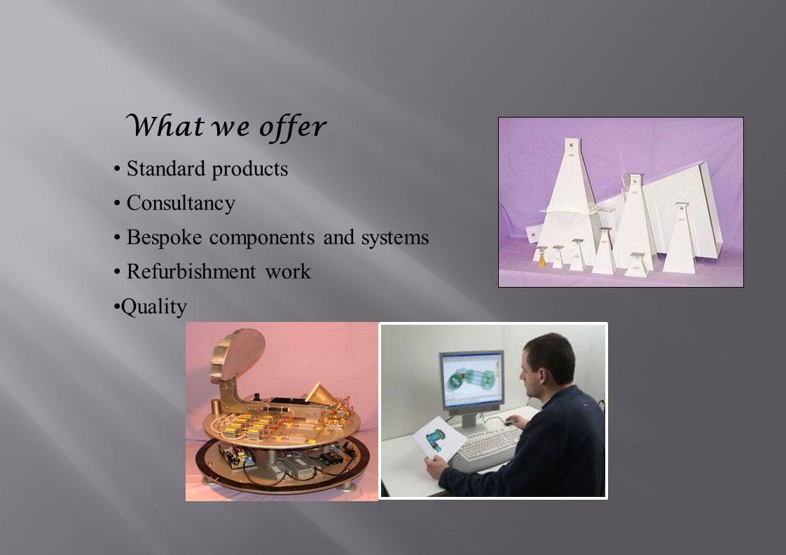 What we offer Standard products Consultancy Bespoke components and systems Refurbishment work Quality