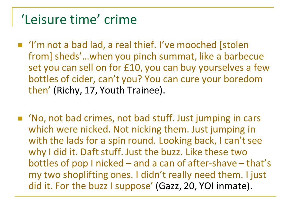 'Leisure time' crime 'I'm not a bad lad, a real thief. I've mooched [stolen from] sheds'…when you pinch summat, like a barbecue set you can sell on fo