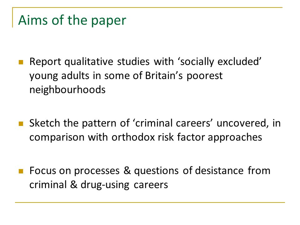 Aims of the paper Report qualitative studies with 'socially excluded' young adults in some of Britain's poorest neighbourhoods Sketch the pattern of '
