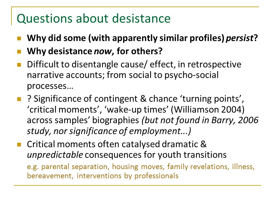 Questions about desistance Why did some (with apparently similar profiles) persist.