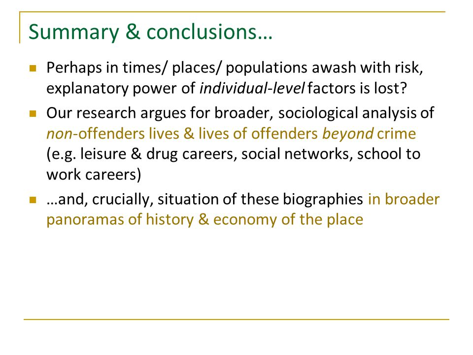 Summary & conclusions… Perhaps in times/ places/ populations awash with risk, explanatory power of individual-level factors is lost? Our research argu