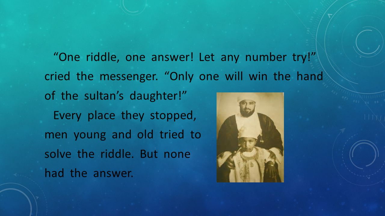 """""""One riddle, one answer! Let any number try!"""" cried the messenger. """"Only one will win the hand of the sultan's daughter!"""" Every place they stopped, me"""