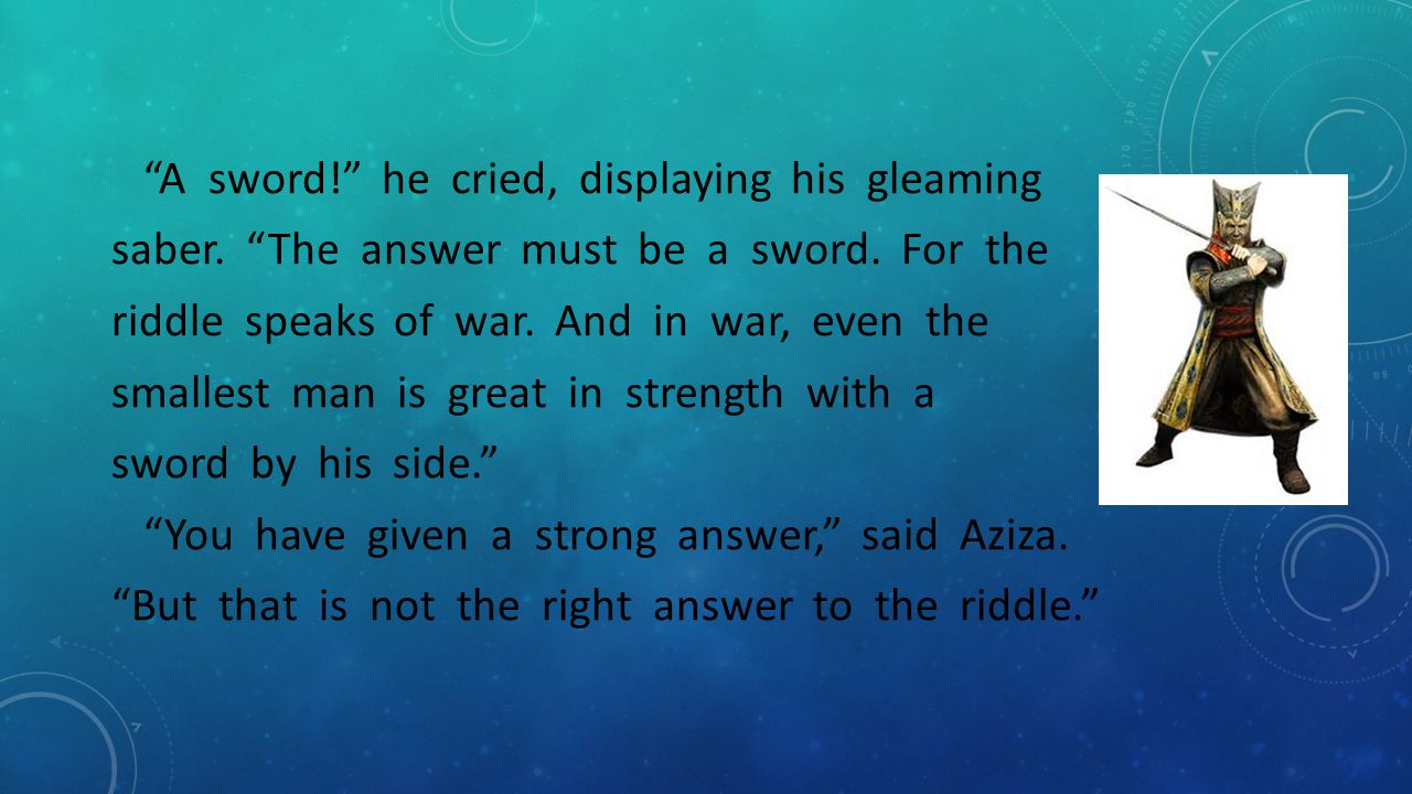 """""""A sword!"""" he cried, displaying his gleaming saber. """"The answer must be a sword. For the riddle speaks of war. And in war, even the smallest man is gr"""