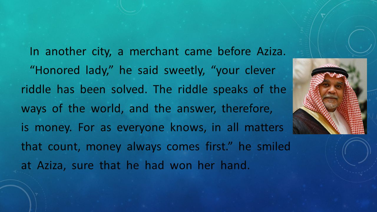 """In another city, a merchant came before Aziza. """"Honored lady,"""" he said sweetly, """"your clever riddle has been solved. The riddle speaks of the ways of"""