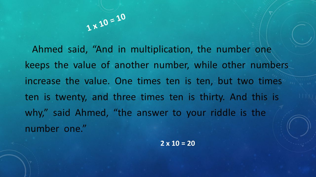 """Ahmed said, """"And in multiplication, the number one keeps the value of another number, while other numbers increase the value. One times ten is ten, bu"""