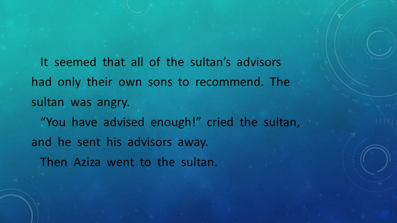 """It seemed that all of the sultan's advisors had only their own sons to recommend. The sultan was angry. """"You have advised enough!"""" cried the sultan, a"""