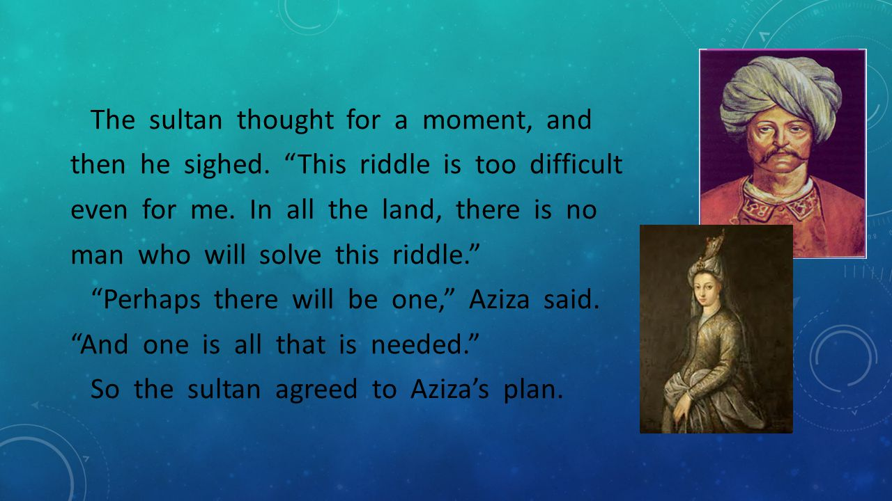 The next day, Aziza set out with a caravan in search of the one who could solve the riddle.