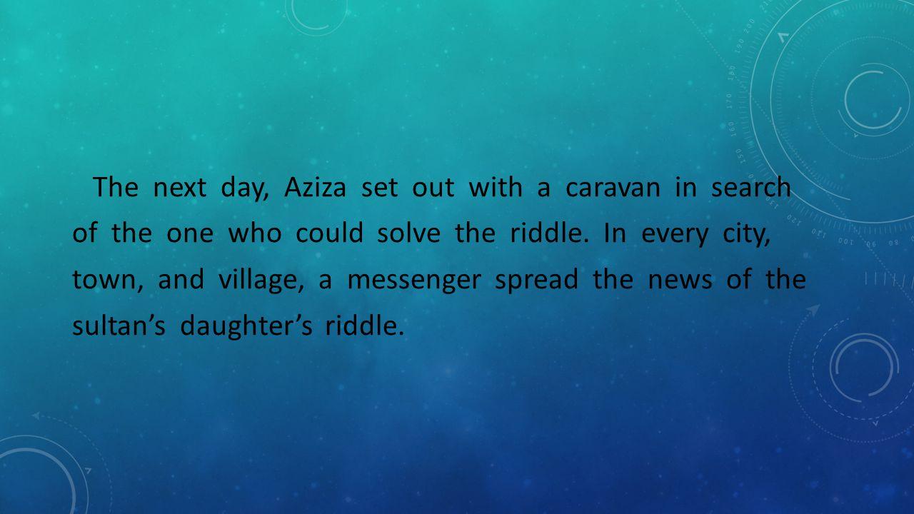 Yes, it is, said Aziza.