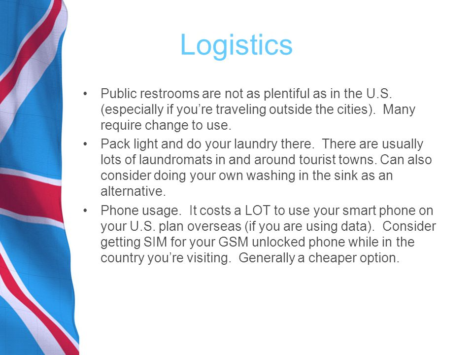 Logistics Public restrooms are not as plentiful as in the U.S.