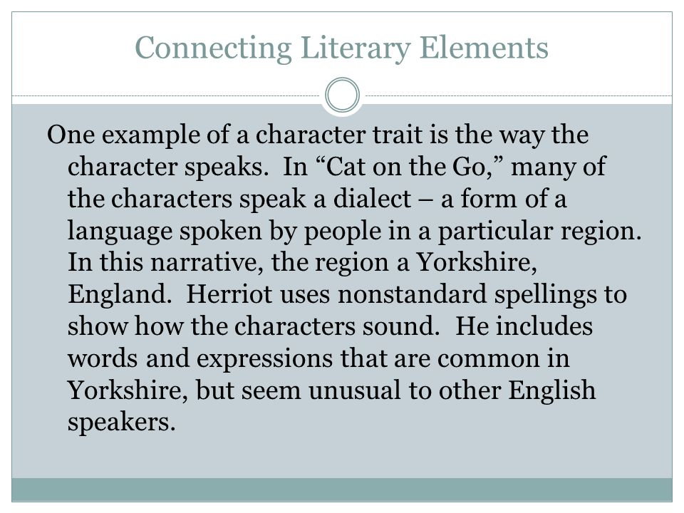 """Connecting Literary Elements One example of a character trait is the way the character speaks. In """"Cat on the Go,"""" many of the characters speak a dial"""