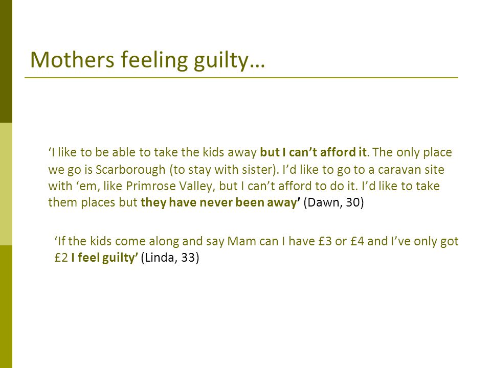 Mothers feeling guilty… 'I like to be able to take the kids away but I can't afford it. The only place we go is Scarborough (to stay with sister). I'd