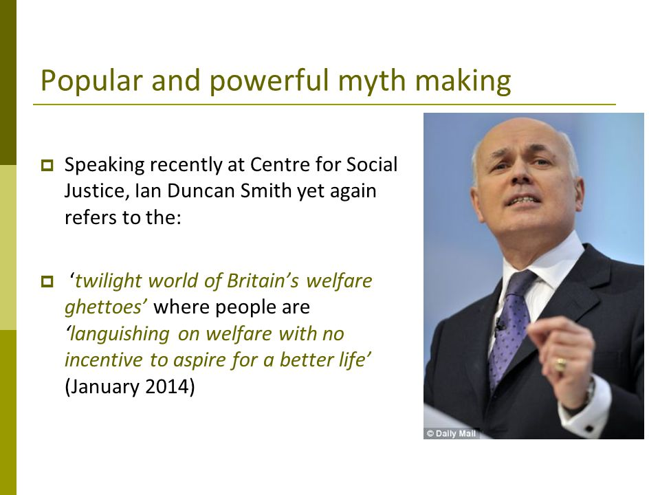 Popular and powerful myth making  Speaking recently at Centre for Social Justice, Ian Duncan Smith yet again refers to the:  'twilight world of Brit