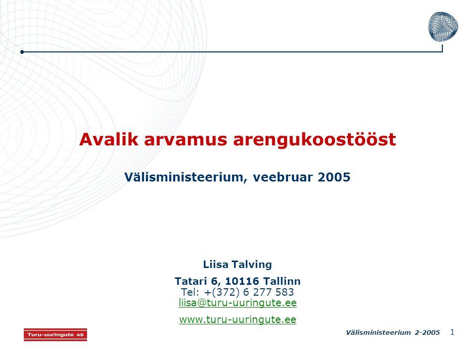 Välisministeerium 2-2005 1 Avalik arvamus arengukoostööst Välisministeerium, veebruar 2005 Liisa Talving Tatari 6, 10116 Tallinn Tel: +(372) 6 277 583 liisa@turu-uuringute.ee liisa@turu-uuringute.ee www.turu-uuringute.ee