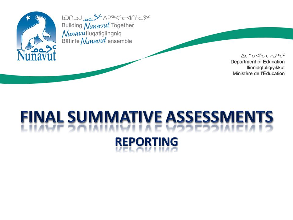 Reporting of Final Summative Assessment Results The ultimate goal of reporting of student performance on the Final Summative Assessment is an essential piece to the success of this practice.
