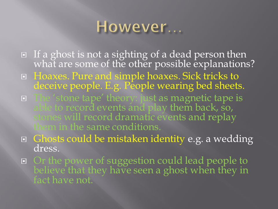  If a ghost is not a sighting of a dead person then what are some of the other possible explanations.