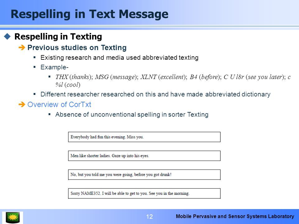 Mobile Pervasive and Sensor Systems Laboratory Respelling in Text Message 12  Respelling in Texting  Previous studies on Texting  Existing research