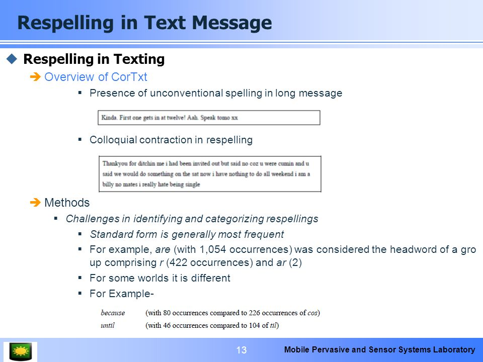 Mobile Pervasive and Sensor Systems Laboratory Respelling in Text Message 13  Respelling in Texting  Overview of CorTxt  Presence of unconventional