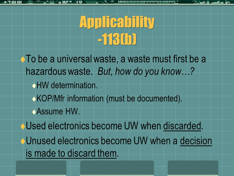 Applicability -113(b)  To be a universal waste, a waste must first be a hazardous waste.