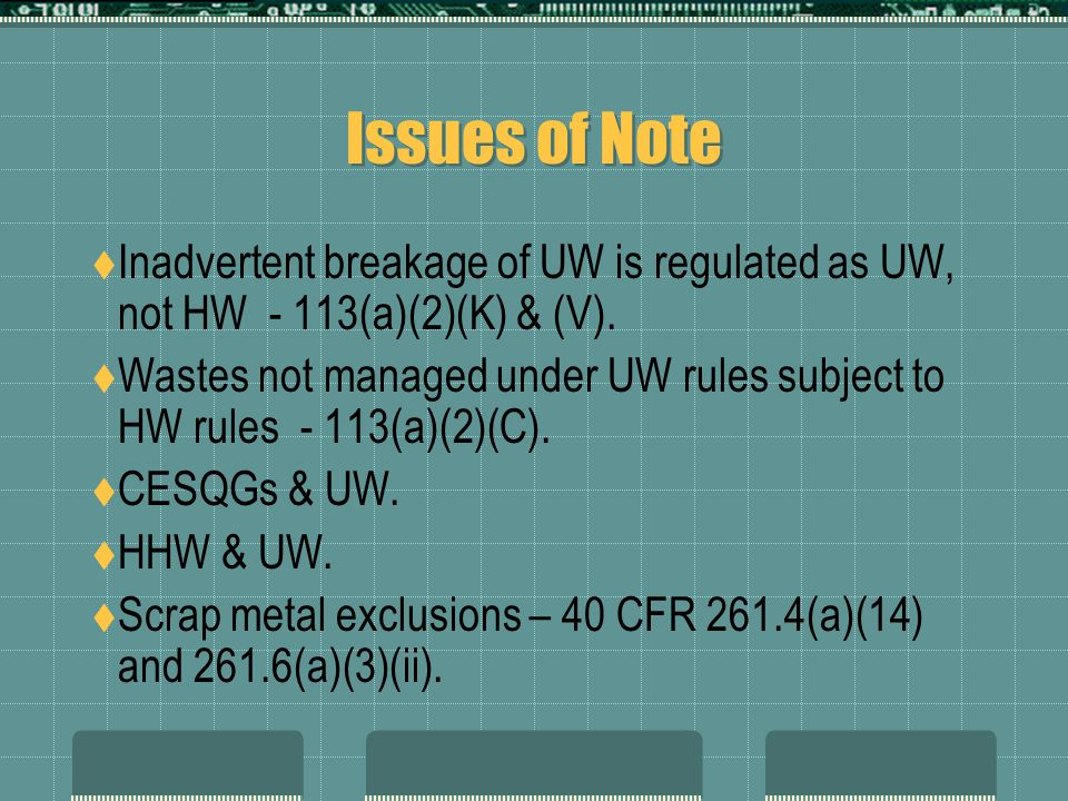 Issues of Note  Inadvertent breakage of UW is regulated as UW, not HW - 113(a)(2)(K) & (V).