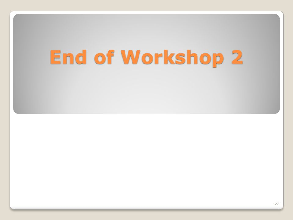 End of Workshop 2 22