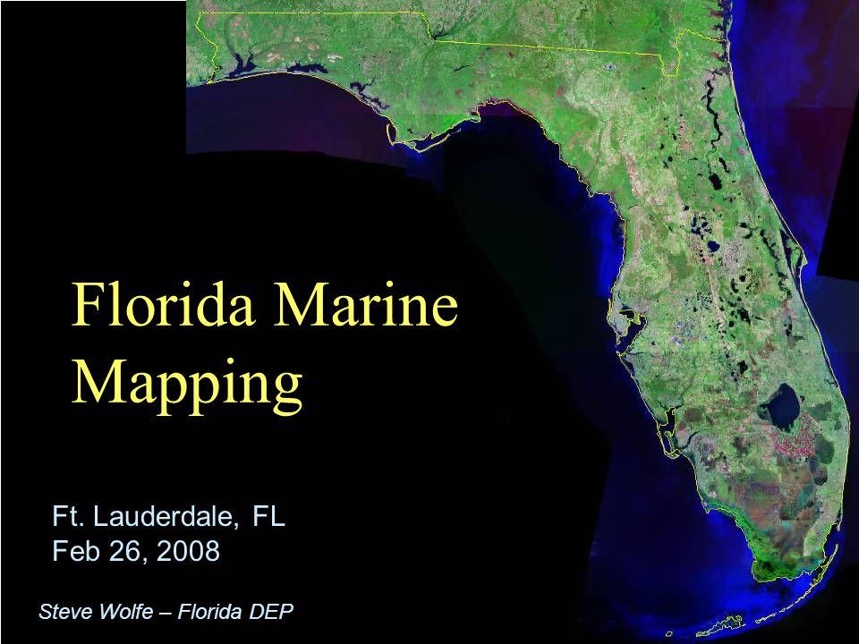 1 Florida Marine Mapping Ft. Lauderdale, FL Feb 26, 2008 Steve Wolfe – Florida DEP