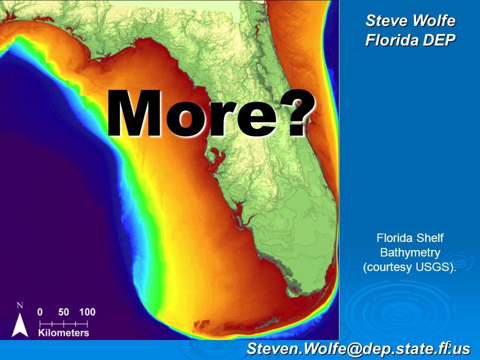 15 Steven.Wolfe@dep.state.fl.us More.Florida Shelf Bathymetry (courtesy USGS).