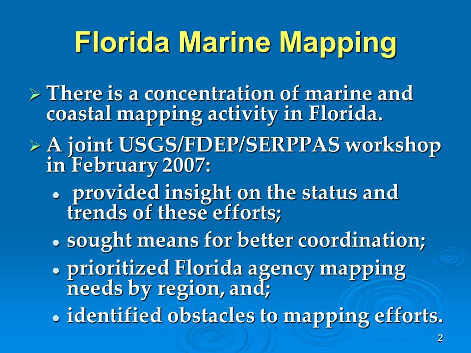 2 Florida Marine Mapping  There is a concentration of marine and coastal mapping activity in Florida.  A joint USGS/FDEP/SERPPAS workshop in Februar