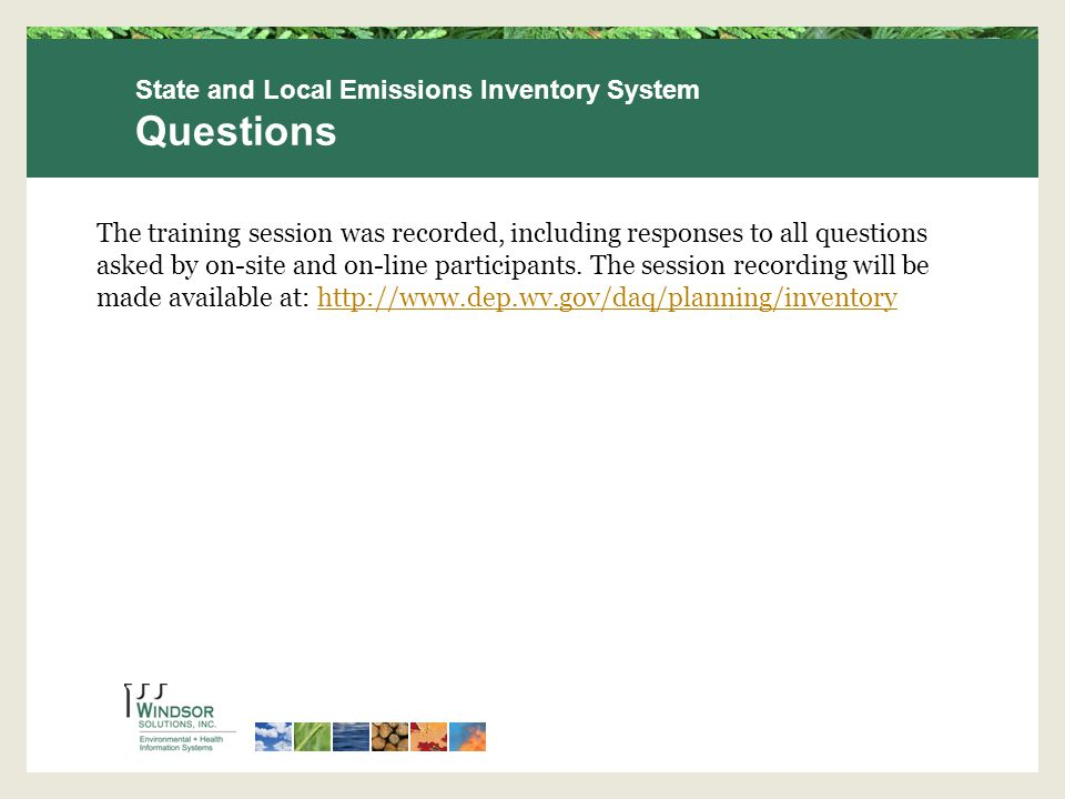State and Local Emissions Inventory System Questions The training session was recorded, including responses to all questions asked by on-site and on-line participants.