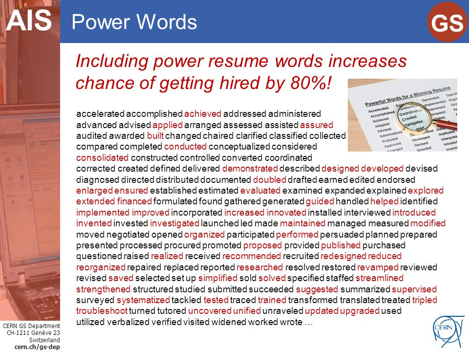 CERN GS Department CH-1211 Genève 23 Switzerland cern.ch/gs-dep Internet Services GS AIS Power Words Including power resume words increases chance of