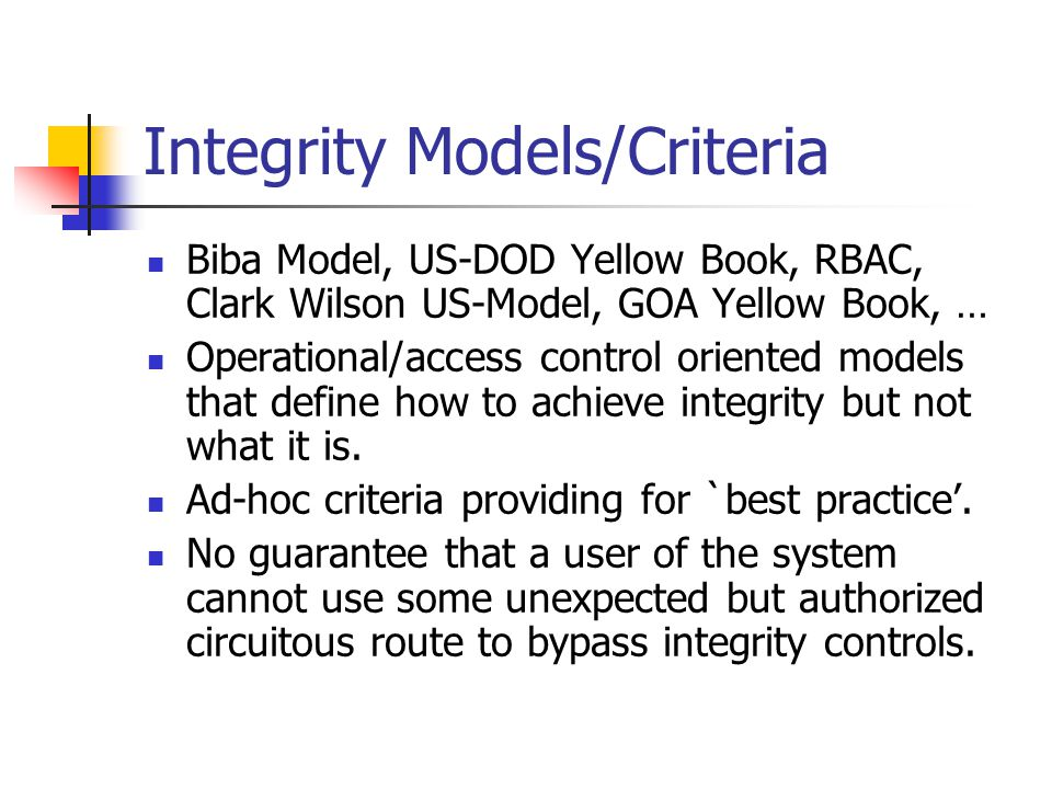 Integrity of the Enterprise To properly define integrity it is necessary to model system and infrastructure Even if the system is functionally correct the infrastructure is likely to fail: SW,HW, users.