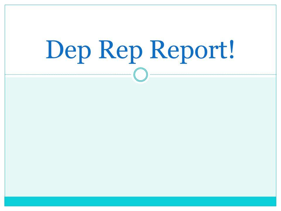 Dep Rep Report!