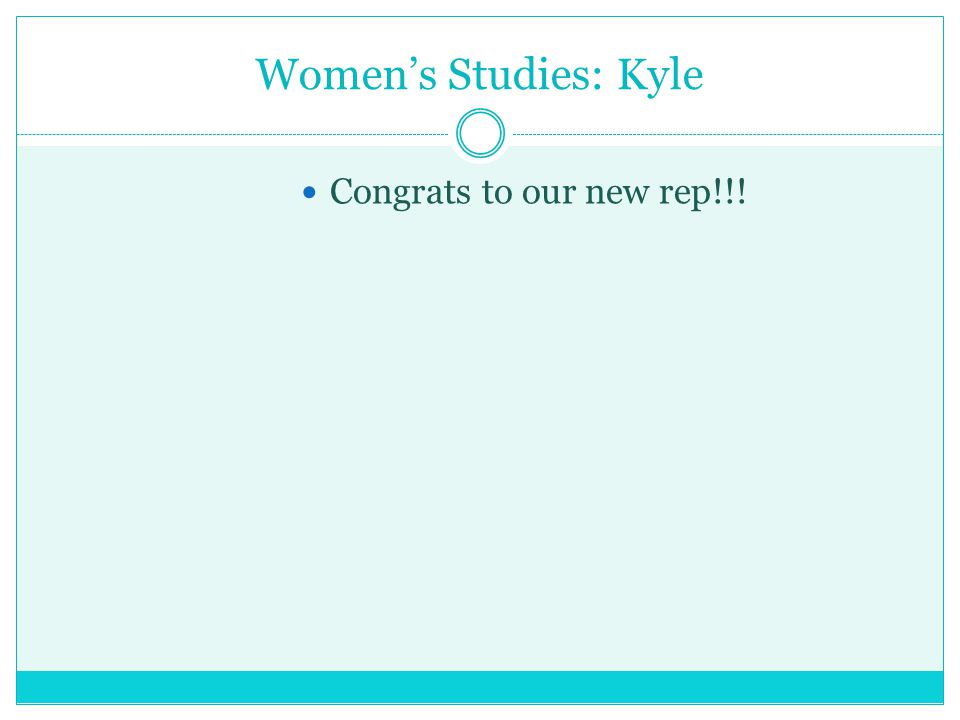 Women's Studies: Kyle Congrats to our new rep!!!