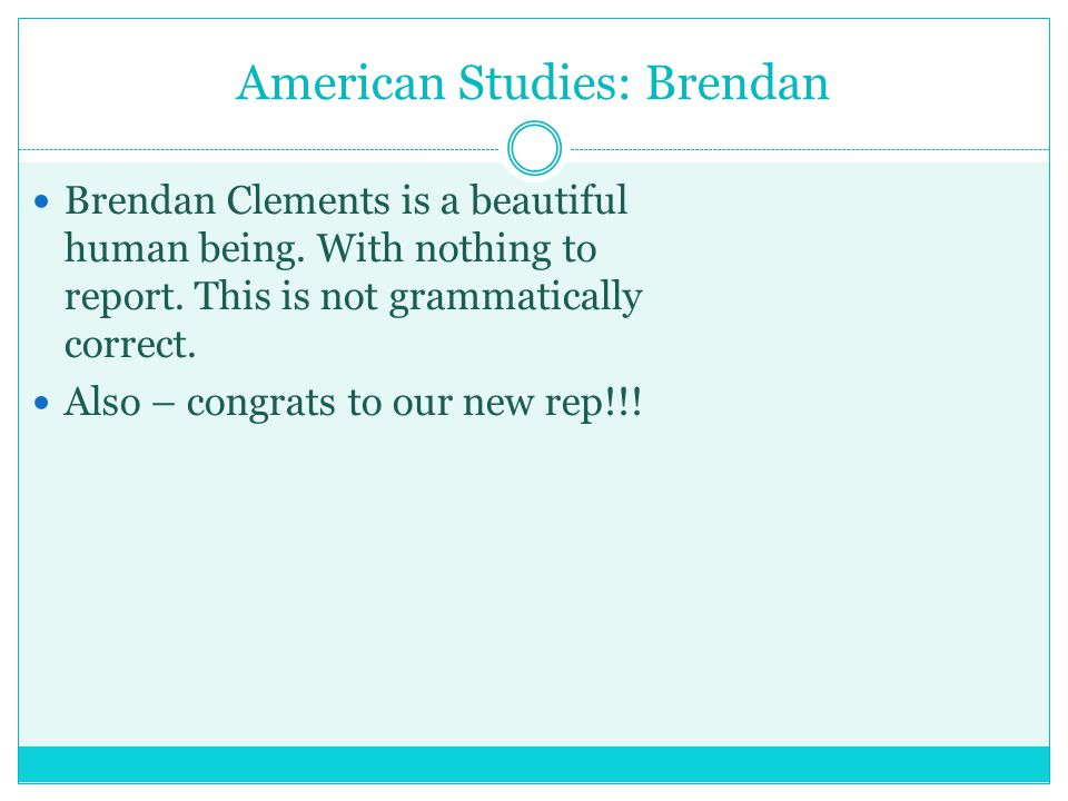 American Studies: Brendan Brendan Clements is a beautiful human being.